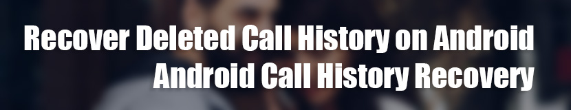 Android Call History Recovery