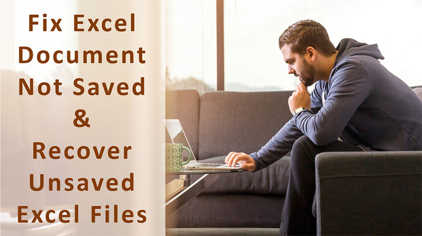 Fix Excel Document Not Saved Error and Recover Unsaved Excel Files
