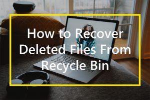 How To Recover Deleted Files from Recycle Bin before and after Empty