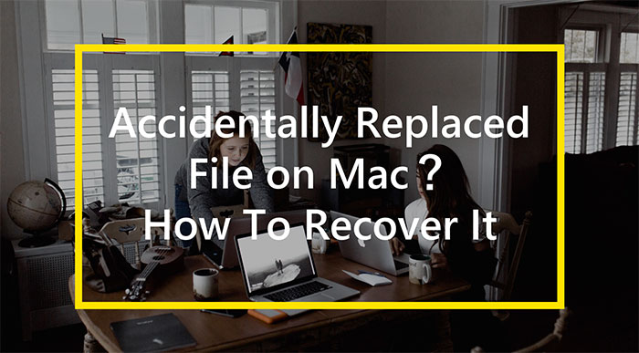 accidentally replaced file how to recover mac