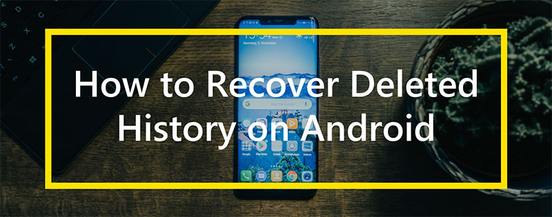 How to Recover Deleted History on Android